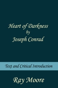 Heart of Darkness by Joseph Conrad: Text and Critical Introduction