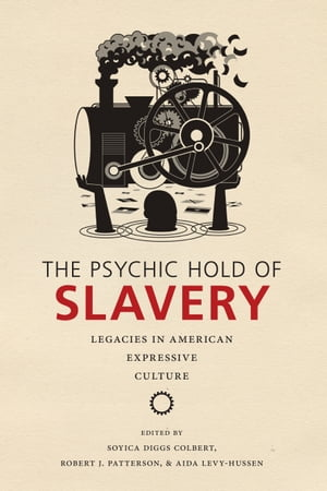 The Psychic Hold of Slavery Legacies in American Expressive Culture