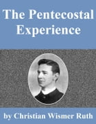 The Pentecostal Experience by Christian Wismer Ruth