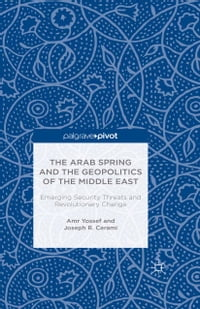 The Arab Spring and the Geopolitics of the Middle East: Emerging Security Threats and Revolutionary…