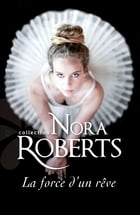 La force d'un rêve by Nora Roberts