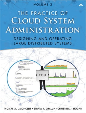 The Practice of Cloud System Administration DevOps and SRE Practices for Web Services,  Volume 2