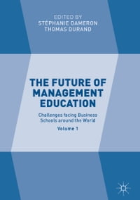 The Future of Management Education: Volume 1: Challenges facing Business Schools around the World