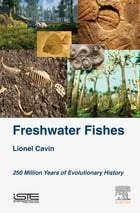 Freshwater Fishes: 250 Million Years of Evolutionary History by Lionel Cavin