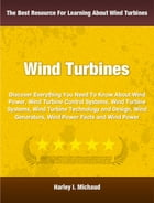 Wind Power: Discover Everything You Need To Know About Wind Power, Wind Turbine Control Systems, Wind Turbine Sy by Harley Michaud