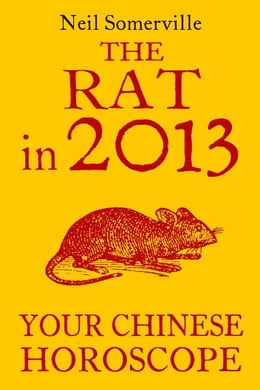 Book The Rat in 2013: Your Chinese Horoscope by Neil Somerville