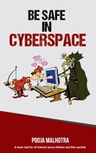 Be Safe in CyberSpace by Pooja Malhotra