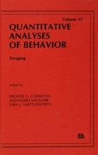 Foraging: Quantitative Analyses of Behavior, Volume Vi