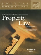 Principles of Property Law, 6th (Concise Hornbook Series)