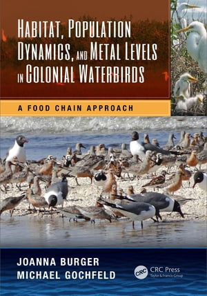 Habitat,  Population Dynamics,  and Metal Levels in Colonial Waterbirds A Food Chain Approach