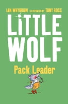 Little Wolf, Pack Leader by Ian Whybrow