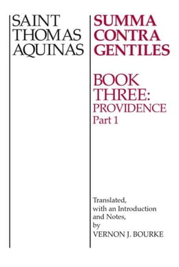 Book Summa Contra Gentiles: Book 3: Providence Part I by Aquinas, Thomas