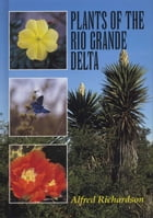 Plants of the Rio Grande Delta by Alfred Richardson