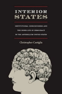 Interior States: Institutional Consciousness and the Inner Life of Democracy in the Antebellum…