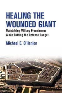 Healing the Wounded Giant: Maintaining Military Preeminence while Cutting the Defense Budget