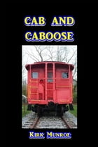 Cab and Caboose by Kirk Munroe