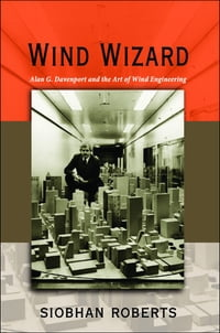 Wind Wizard: Alan G. Davenport and the Art of Wind Engineering