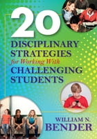 20 Disciplinary Strategies for Working With Challenging Students by William N. Bender