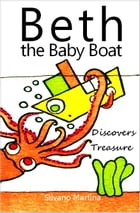 Beth the Baby Boat Discovers Treasure: A Children's Picture Book by Silvano Martina