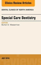 Special Care Dentistry, An issue of Dental Clinics of North America, E-Book by Burton S. Wasserman, DDS, DABSCD