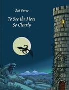 To See the Moon So Clearly by Gai Sever