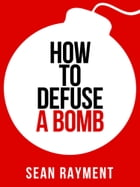 How to Defuse a Bomb (Collins Shorts, Book 2) by Sean Rayment