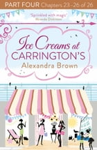 Ice Creams at Carrington's: Part Four, Chapters 23–26 of 26 by Alexandra Brown