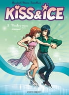 Kiss and Ice Tome 03: Voulez-vous danser ? by Claudia Forcelloni