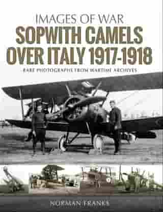 Sopwith Camels Over Italy, 1917–1918 by Norman Franks