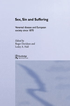 Sex,  Sin and Suffering Venereal Disease and European Society since 1870