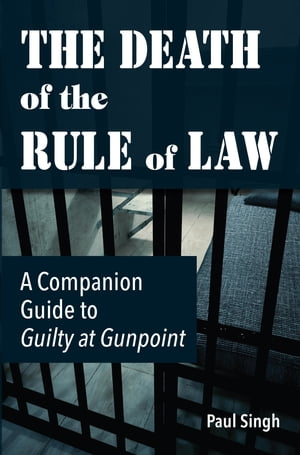 The Death of the Rule of Law: A Companion Guide to Guilty at Gunpoint