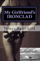 My Girlfriend's IRONCLAD by James Fairchild