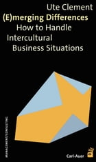 (E)merging Differences: How to Handle Intercultural Business Situations by Ute Clement