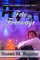 Feta and Freeways by Susan M. Baganz