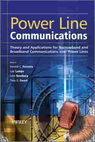 Power Line Communications: Theory and Applications for Narrowband and Broadband Communications over Power Lines by Hendrik C. Ferreira