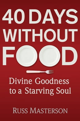 Book 40 Days without Food: Divine Goodness to a Starving Soul by Russ Masterson