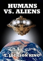 Humans Vs. Aliens: Aliens Series, #2 by T. Jackson King