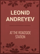 AT THE ROADSIDE STATION by Leonid Andreyev