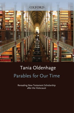 Book Parables for Our Time: Rereading New Testament Scholarship after the Holocaust by Tania Oldenhage