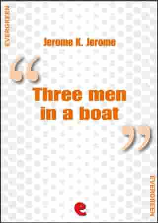 Three Men in a Boat (To Say Nothing of the Dog) by Jerome K. Jerome