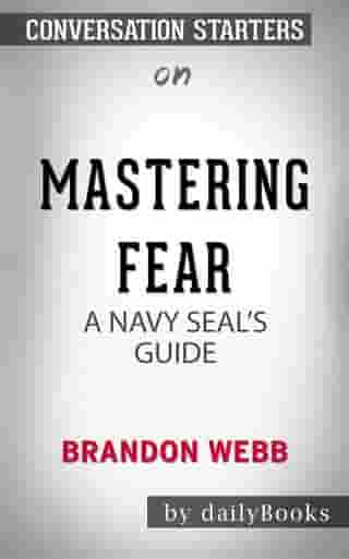 Mastering Fear: A Navy SEAL's Guide by Brandon Webb   | Conversation Starters