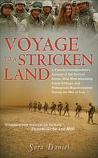 Voyage to a Stricken Land: A Female Correspondent's Account of the Tactical Errors, Wild West Mentality, Brutal Killings, and W by Sara Daniel