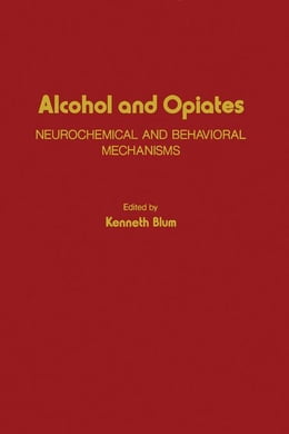 Book Alcohol and Opiates: Neurochemical and Behavioral Mechanisms by Blum, Kenneth