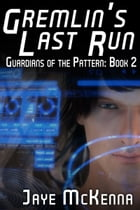 Gremlin's Last Run (Guardians of the Pattern, Book 2)