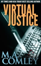 Virtual Justice by M A Comley