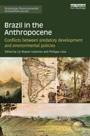 Brazil in the Anthropocene Conflicts between predatory development and environmental policies
