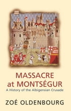 Massacre At Montsegur: A History Of The Albigensian Crusade by Zoe Oldenbourg