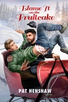 Blame It on the Fruitcake by Pat Henshaw
