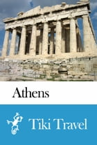 Athens (Greece) Travel Guide - Tiki Travel by Tiki Travel
