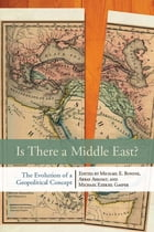 Is There a Middle East?: The Evolution of a Geopolitical Concept by Michael E. Bonine